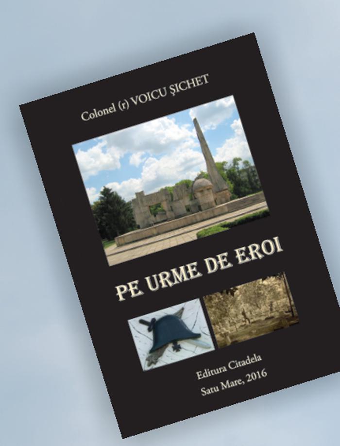 """Voicu Șichet își lansează cartea """"Pe urme de eroi"""""""